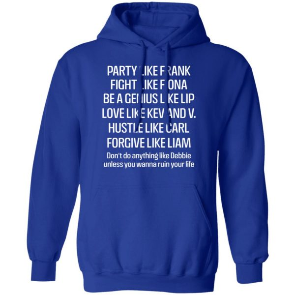 Party Like Frank Fight Like Fiona Be A Genius Like Lip Love Like Kev And V T-Shirts, Hoodies, Sweatshirt