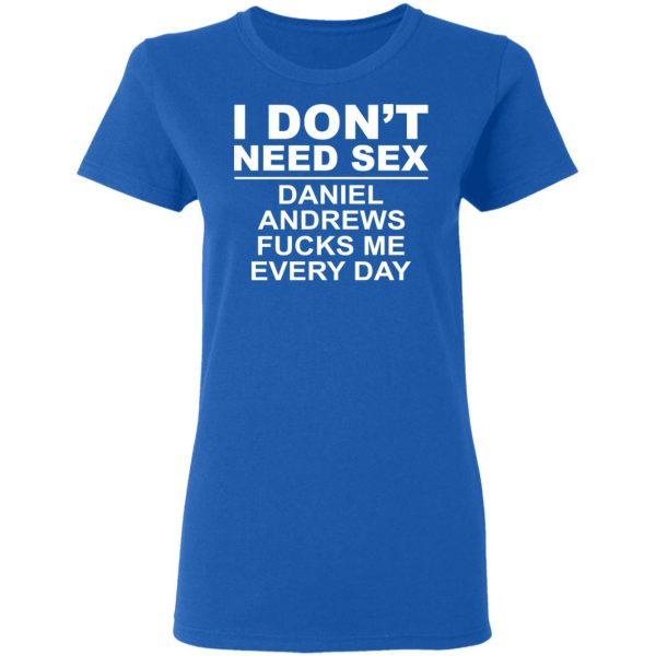 I Don't Need Sex Daniel Andrews Fucks Me Everyday T-Shirts, Hoodies, Sweatshirt
