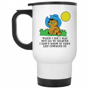When I Die I May Not Go To Heaven I Don't Know If They Let Cowboy In Garfield Mug