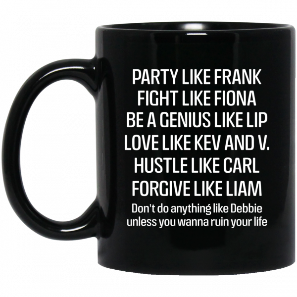 Party Like Frank Fight Like Fiona Be A Genius Like Lip Love Like Kev And V Mug