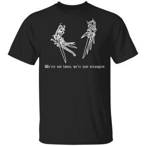 We're Not Lovers, We're Just Strangers T-Shirts, Hoodies, Sweatshirt