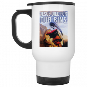 Jesus Died For Our Bins White Mug