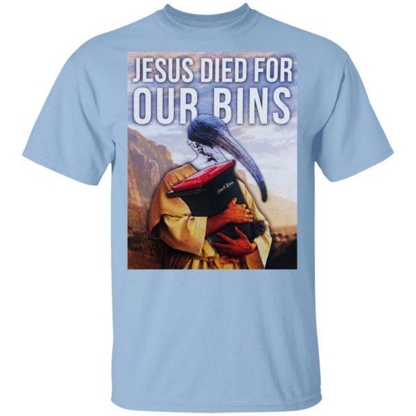 Jesus Died For Our Bins T-Shirts, Hoodies, Sweatshirt