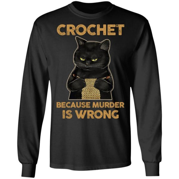 Black Cat Crochet Because Murder Is Wrong T-Shirts, Hoodies, Sweater