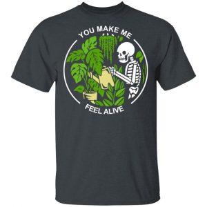 Skull Skeleton You Make Me Feel Alive T-Shirts, Hoodies, Sweater