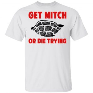 Get Mitch Or Die Trying Mitch McConnell T-Shirts, Hoodies, Sweater