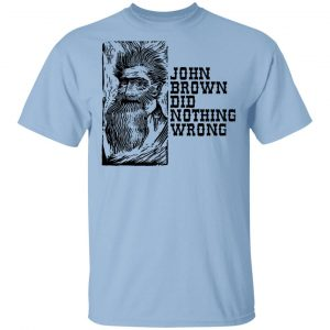 John Brown Did Nothing Wrong Front T-Shirts, Hoodies, Sweater