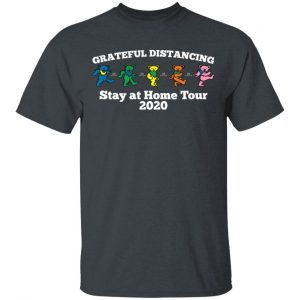 Grateful Distancing Stay At Home Tour 2020 T-Shirts, Hoodies, Sweater