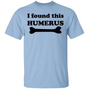I Found This Humerus T-Shirts, Hoodies, Sweater