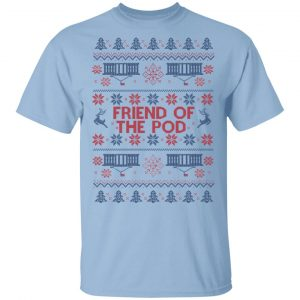 Friend Of The Pod Holiday Sweater, T-Shirts, Hoodies