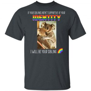 If Your Siblings Aren't Supportive Of Identity I Will Be Your Sibling LGBT Pride T-Shirts, Hoodies, Sweater