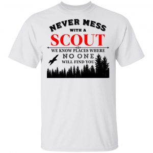 Never Mess With Scout We Know Places Where No One Will Find You T-Shirts, Hoodies, Sweater