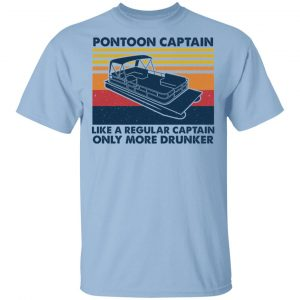 Pontoon Captain Like A Regular Captain Only More Drunker T-Shirts, Hoodies, Sweater