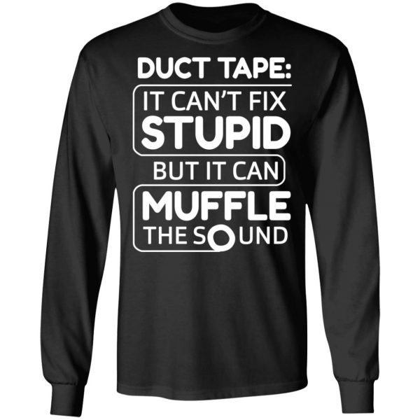 Duct Tape It Can't Fix Stupid But It Can Muffle The Sound T-Shirts, Hoodies, Sweater