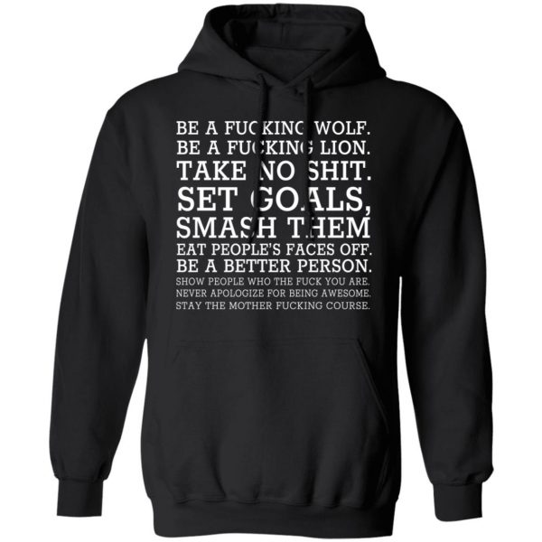 Be A Fucking Wolf Be A Fucking Lion Take No Shit Set Goals Smash Them Eat People's Faces Off T-Shirts, Hoodies, Sweater