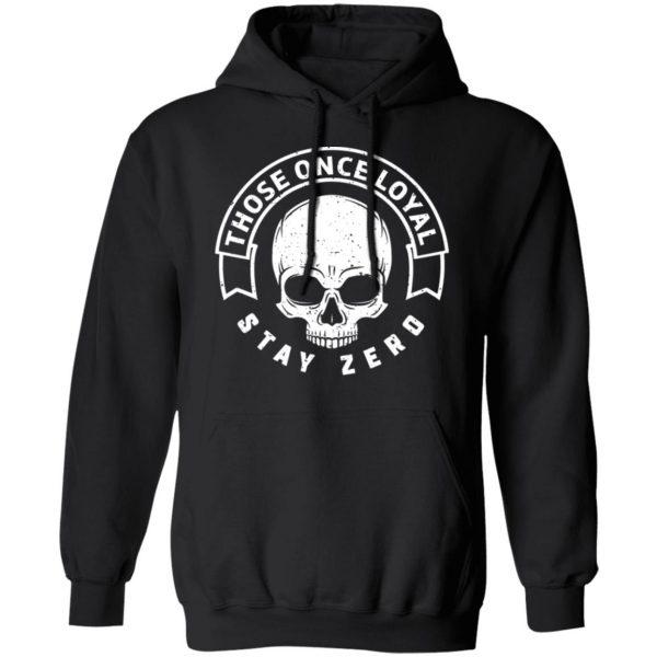 Those Once Loyal Stay Zero T-Shirts, Hoodies, Sweater