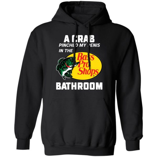 A Crab Pinched My Penis In The Bass Pro Shops Bathroom T-Shirts, Hoodies, Sweater