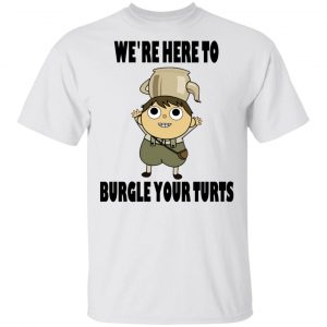 We're Here To Burgle Your Turts T-Shirts, Hoodies, Sweater
