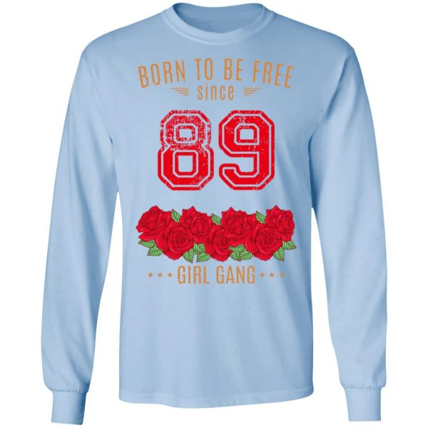 89, Born To Be Free Since 89 Birthday Gift T-Shirts, Hoodies, Sweater