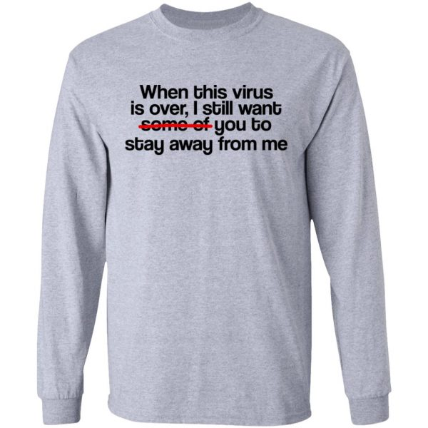 When This Virus Is Over I Still Want Some Of You To Stay Away From Me T-Shirts, Hoodies, Sweater