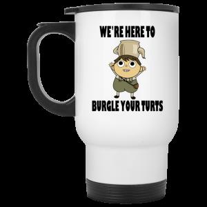 We're Here To Burgle Your Turts 11 15 oz Mug