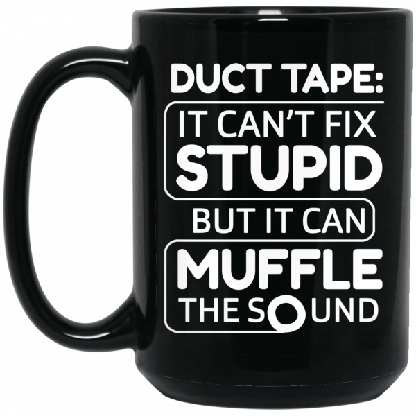 Duct Tape It Can't Fix Stupid But It Can Muffle The Sound 11 15 oz Mug