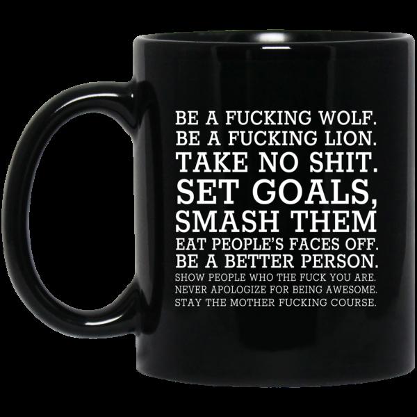 Be A Fucking Wolf Be A Fucking Lion Take No Shit Set Goals Smash Them Eat People's Faces Off 11 15 oz Mug Coffee Mugs 3