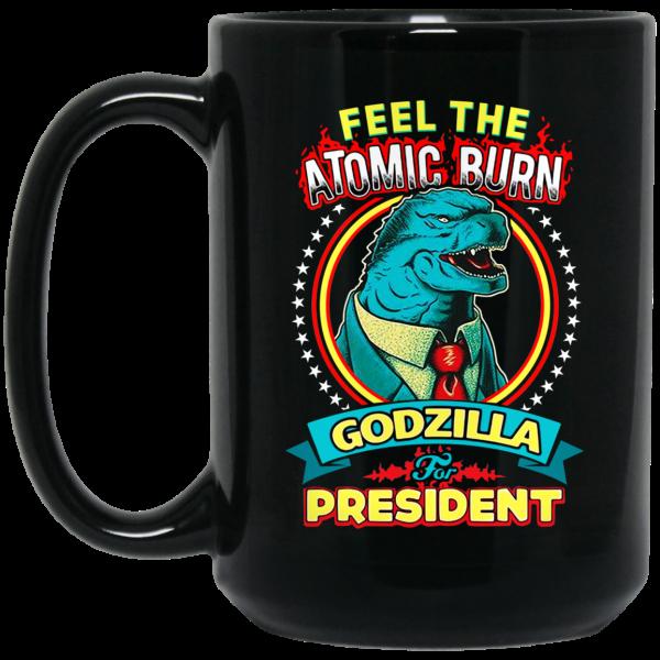 Feel The Atomic Burn Godzilla For President 11 15 oz Mug Coffee Mugs 4