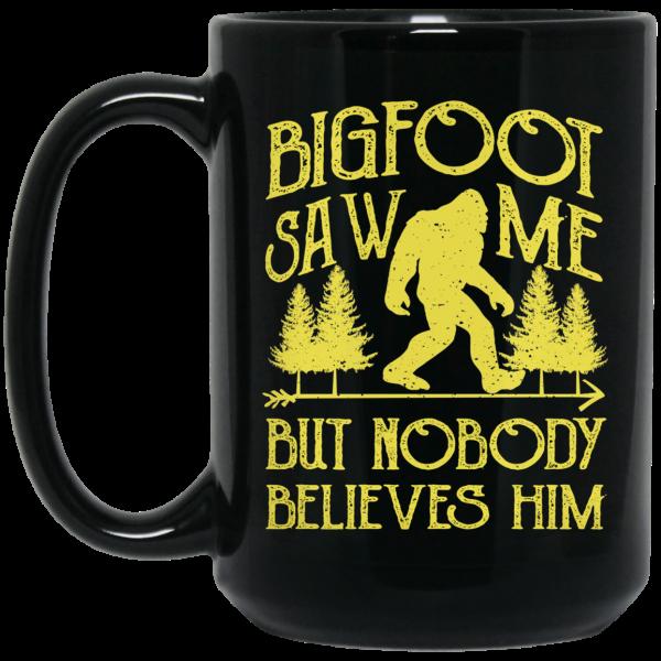 Bigfoot Saw Me But Nobody Believes Him 11 15 oz Mug Coffee Mugs 4