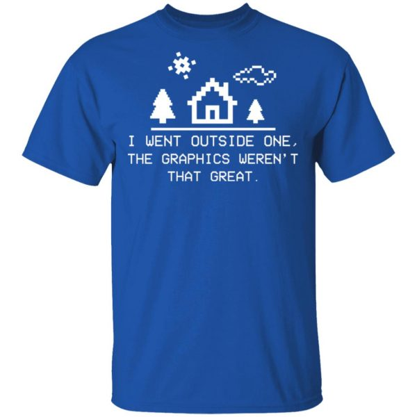 I Went Outside One The Graphics Weren't That Great T-Shirts, Hoodies, Sweater