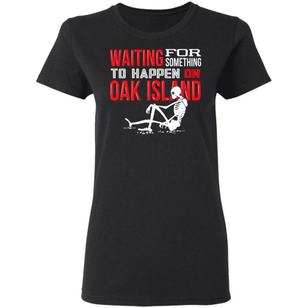 Waiting For Something To Happen On Oak Island T-Shirts, Hoodies, Sweater