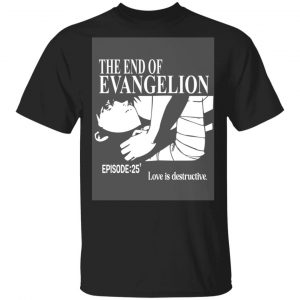 The End Of Evangelion Episode 25 Love Is Destructive T-Shirts, Hoodies, Sweater