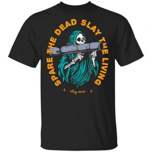 Spare The Dead Slay The Living Stay Zero T-Shirts, Hoodies, Sweater