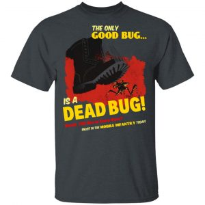 The Only Good Bug Is A Dead Bug Would You Like To Know More Enlist In The Mobile Infantry Today T-Shirts, Hoodies, Sweater