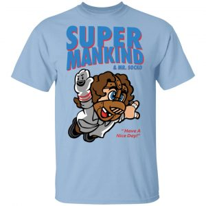 Super Mankind & Mr Socko Have A Nice Day T-Shirts, Hoodies, Sweater