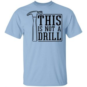 This Is Not A Drill T-Shirts, Hoodies, Sweater
