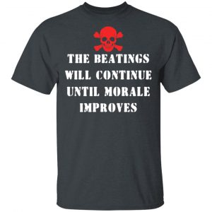 The Beatings Will Continue Until Morale Improves T-Shirts, Hoodies, Sweater