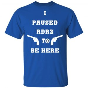 I Paused Rdr2 To Be Here T-Shirts, Hoodies, Sweater