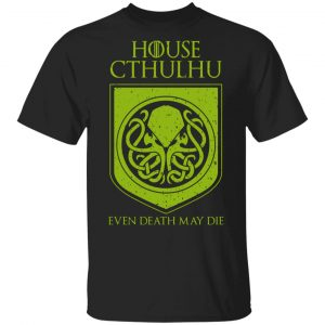 House Cthulhu Even Death May Die T-Shirts, Hoodies, Sweater