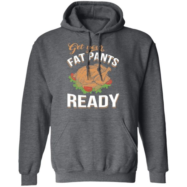 Get Your Fat Pants Ready Funny Thanksgiving T-Shirts, Hoodies, Sweater
