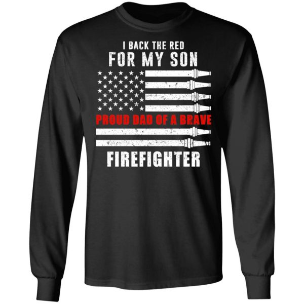 I Back The Red For My Son Proud Dad Of A Brave Firefighter T-Shirts, Hoodies, Sweater