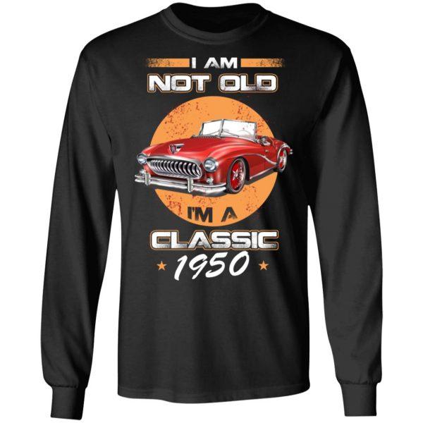 Car I'm Not Old I'm A Classic 1950 T-Shirts, Hoodies, Sweater