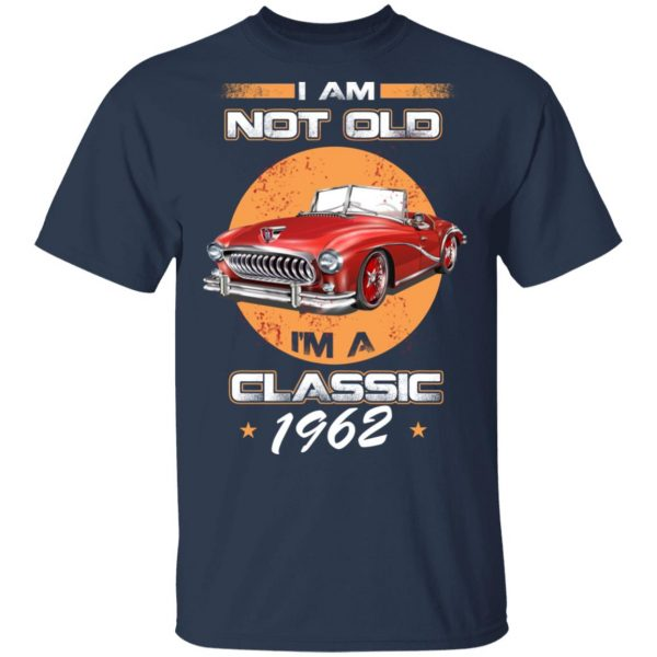 Car I'm Not Old I'm A Classic 1962 T-Shirts, Hoodies, Sweater
