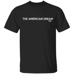 The American Dream 1931 T-Shirts, Hoodies, Sweater