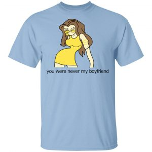 You Were Never My Boyfriend Cute Girl T-Shirts, Hoodies, Sweater