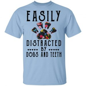 Easily Distracted By Dogs And Teeth T-Shirts, Hoodies, Sweater