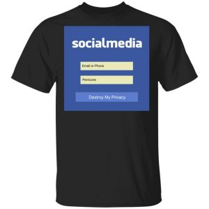 Destroy My Privacy Social Media T-Shirts, Hoodies, Sweater