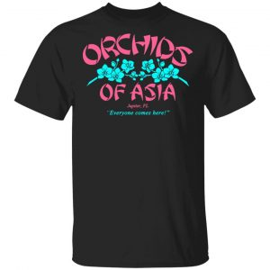 Orchids Of Asia Everyone Comes Here T-Shirts, Hoodies, Sweater