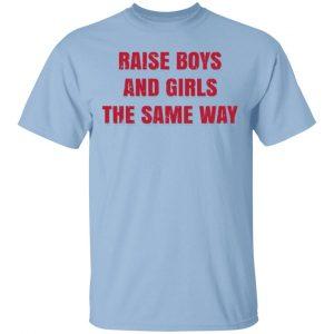 Raise Boys And Girls The Same Way T-Shirts, Hoodies, Sweater