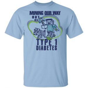 Mining Out Way Out Of Type 1 Diabetes T-Shirts, Hoodies, Sweater